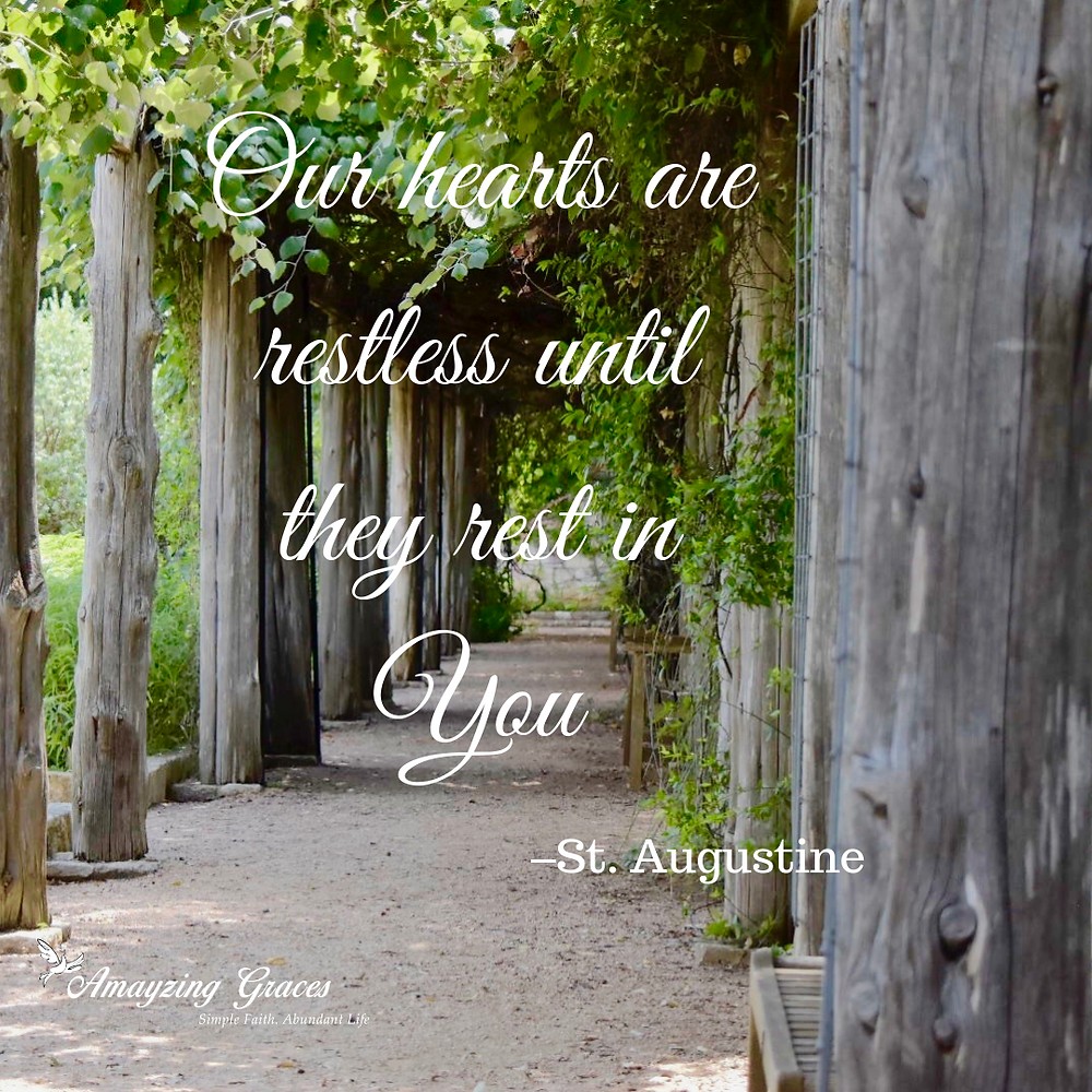 Our hearts are restless until they rest in you, St. Augustine, Karen May, Amayzing Graces