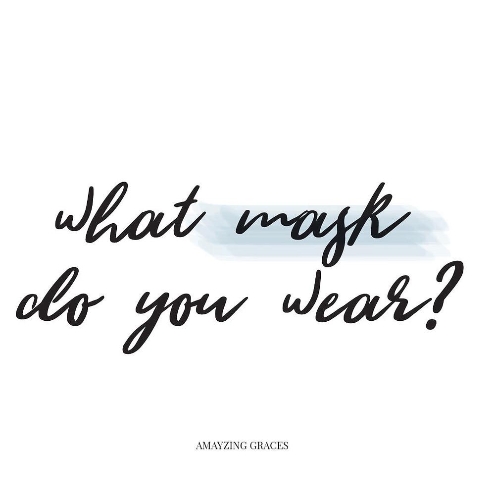 What mask do you wear? Karen May, Amayzing Graces