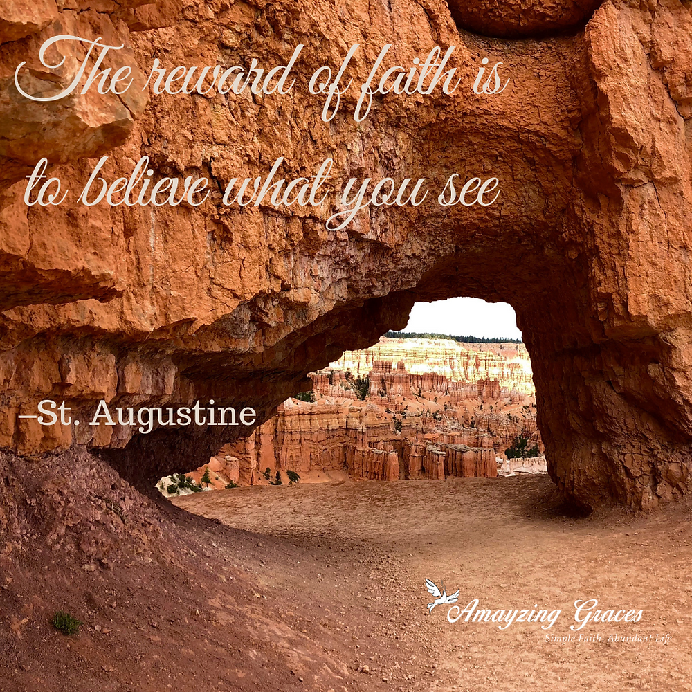 The reward of faith is to believe what you see, St. Augustine, Karen May, Amayzing Graces