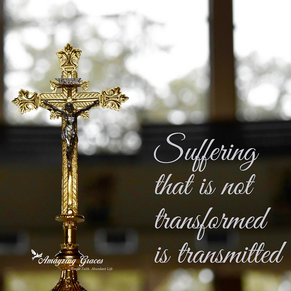 Suffering that is not transformed is transmitted, Karen May, Amayzing Graces