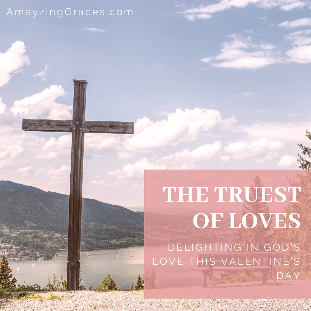 The Truest of Loves, Delighting in God's love this Valentine's Day, Karen May, Amayzing Graces