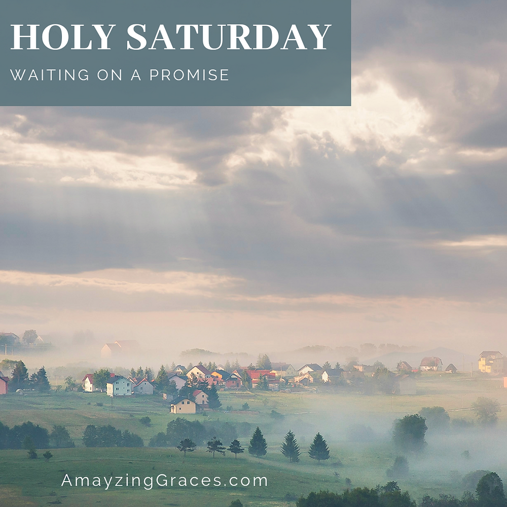 Holy Saturday, Waiting on a Promise, Walking Through Holy Week, Karen May, Amayzing Graces