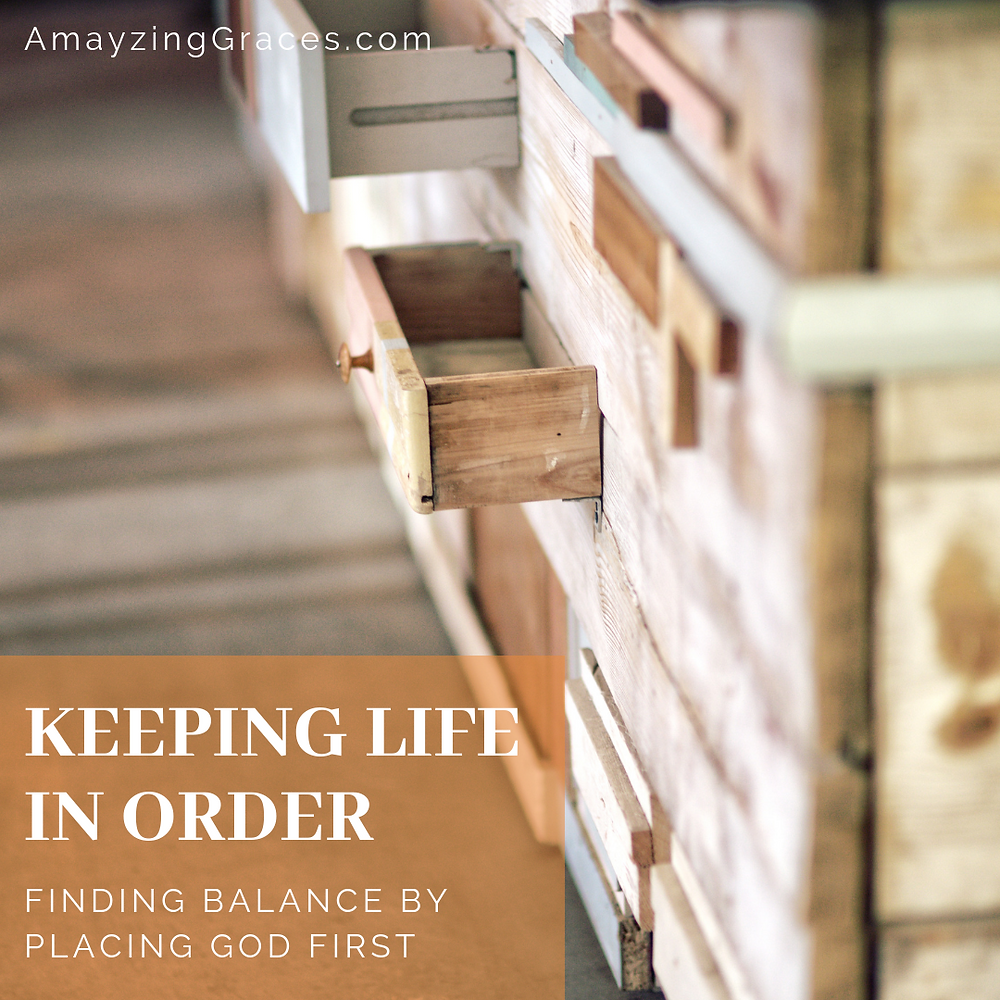 Keeping Life in Order, Finding Balance by Placing God First, Karen May, Amayzing Graces
