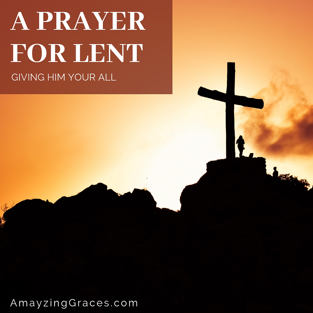 A Prayer for Lent, Giving Him Your All, Karen May, Amayzing Graces