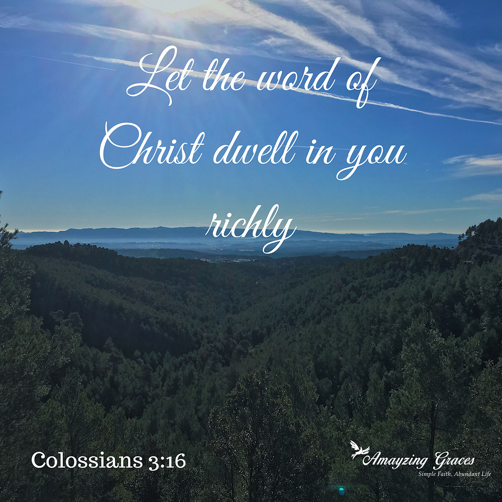 Let the word of Christ dwell in you richly, Colossians 3, Karen May, Amayzing Graces