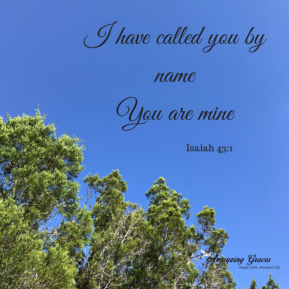 I have called you by name You are mine, Isaiah 43:1, Karen May, Amayzing Graces