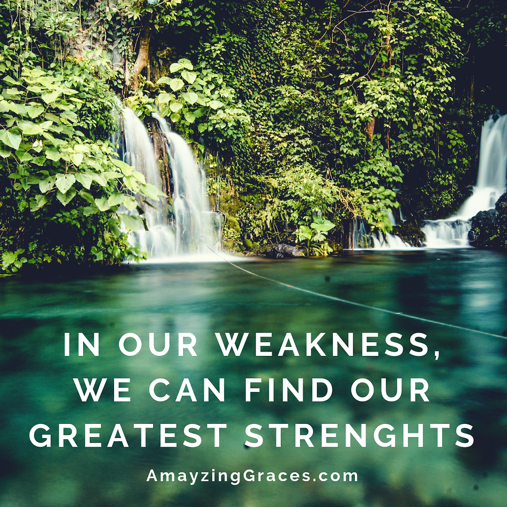In our weakness, we can find our greatest strengths, Karen May, Amayzing Graces