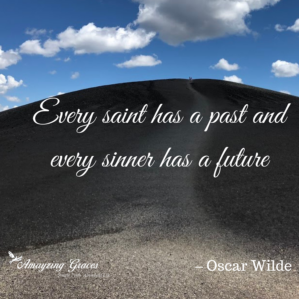 Every saint has a past and every sinner has a future, Oscar Wilde, Karen May, Amayzing Graces