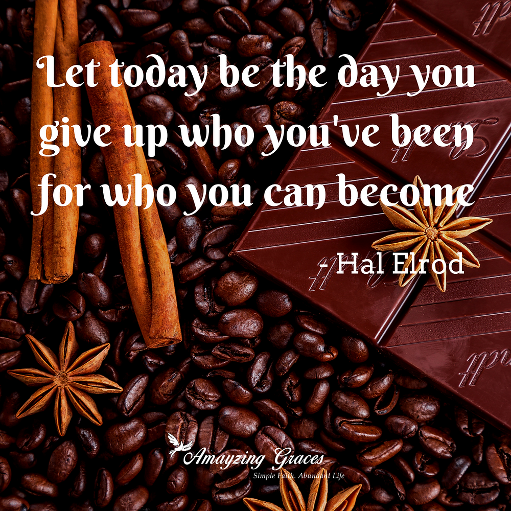 Let today be the day you give up who you've been for who you can become, Hal Elrod, Lent quote, Karen May, Amayzing Graces