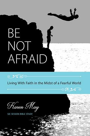 Be Not Afraid by Karen May