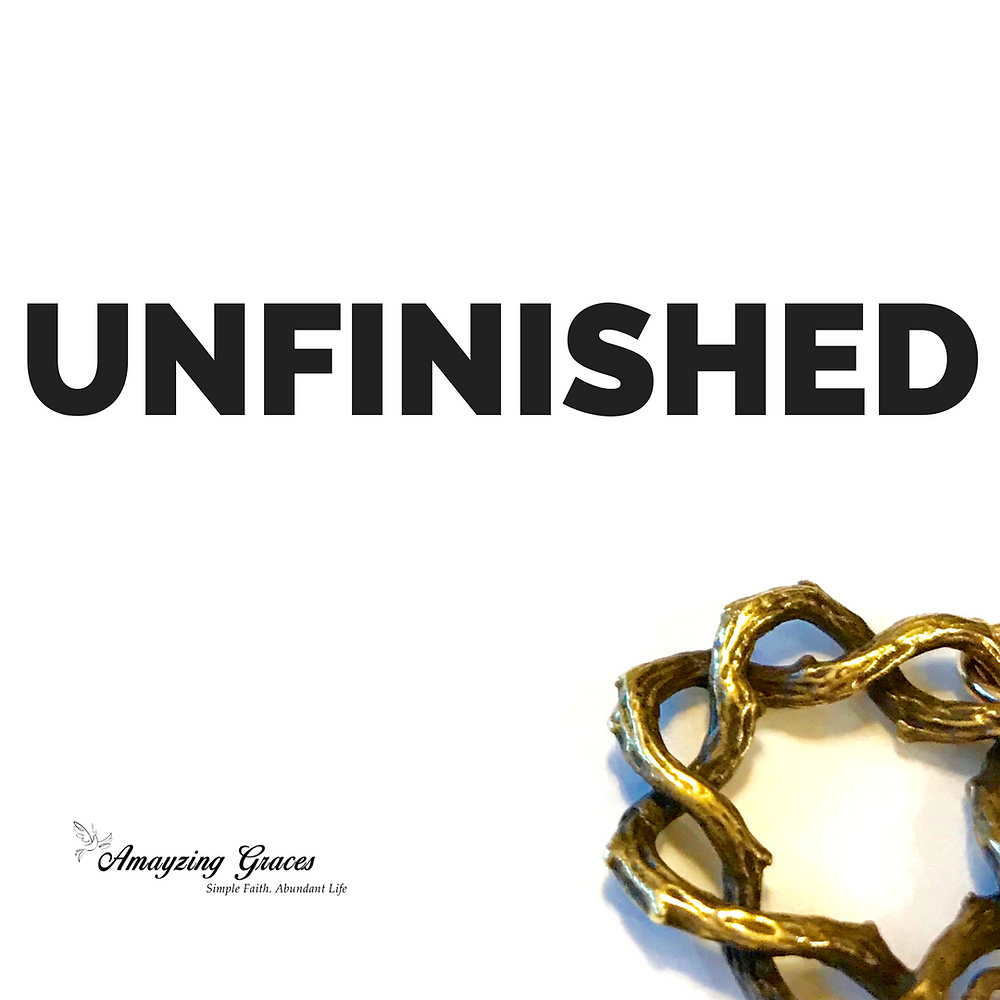 Unfinished, Jesus, Karen May, Amayzing Graces, Catholic, Lent, Easter, Walking Through Holy Week, inspirational