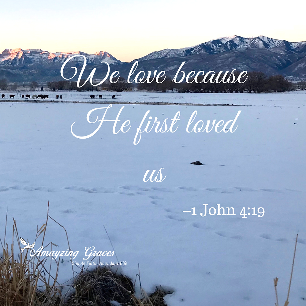 We love because He first loved us, 1 John 4:19, Amayzing Graces, Karen May