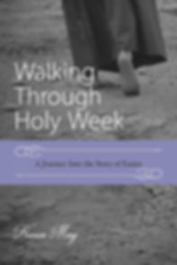 Walking Through Holy Week, A Jourey into the Story of Easter by Karen May