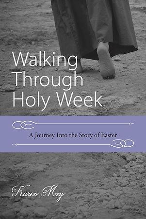Walking Thrugh Holy Week by Karen May