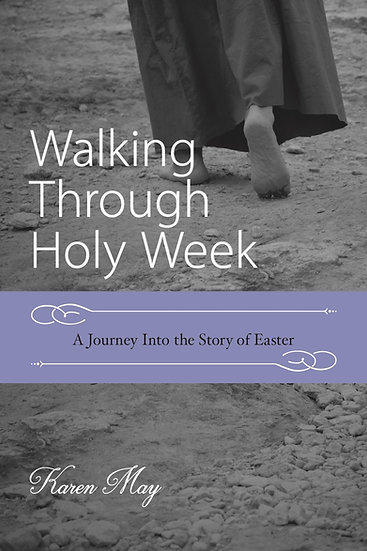 Walking Through Holy Week: A Journey into the Story of Easter