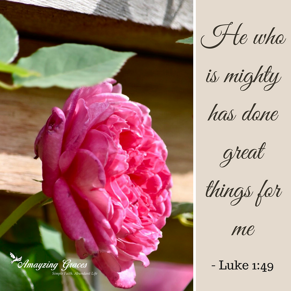 He who is mighty has done great things for me, Luke 1:49, Karen May, Amayzing Graces