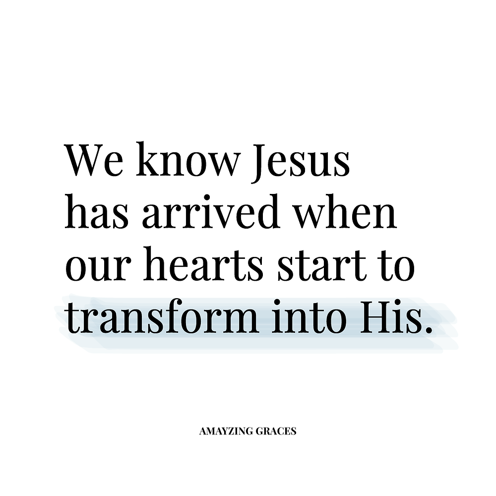 We know Jesus has arrived when our hearts start to transform into His, Karen May, Amayzing Graces