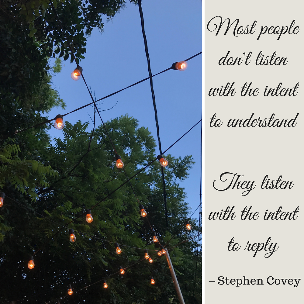 Most people don't listen with the intent to understandThey listen with the intent to reply, Stephen Covey, Karen May, Amayzing Graces