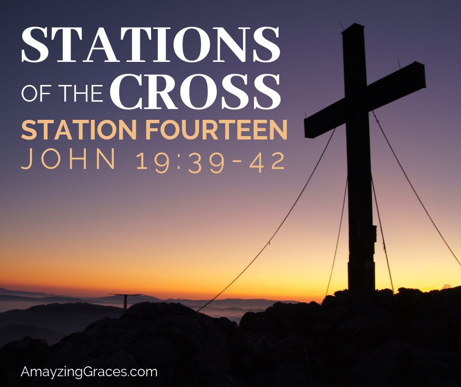 Stations of the Cross, Fourteenth Station, John 19:39-42, Karen May, Amayzing Graces
