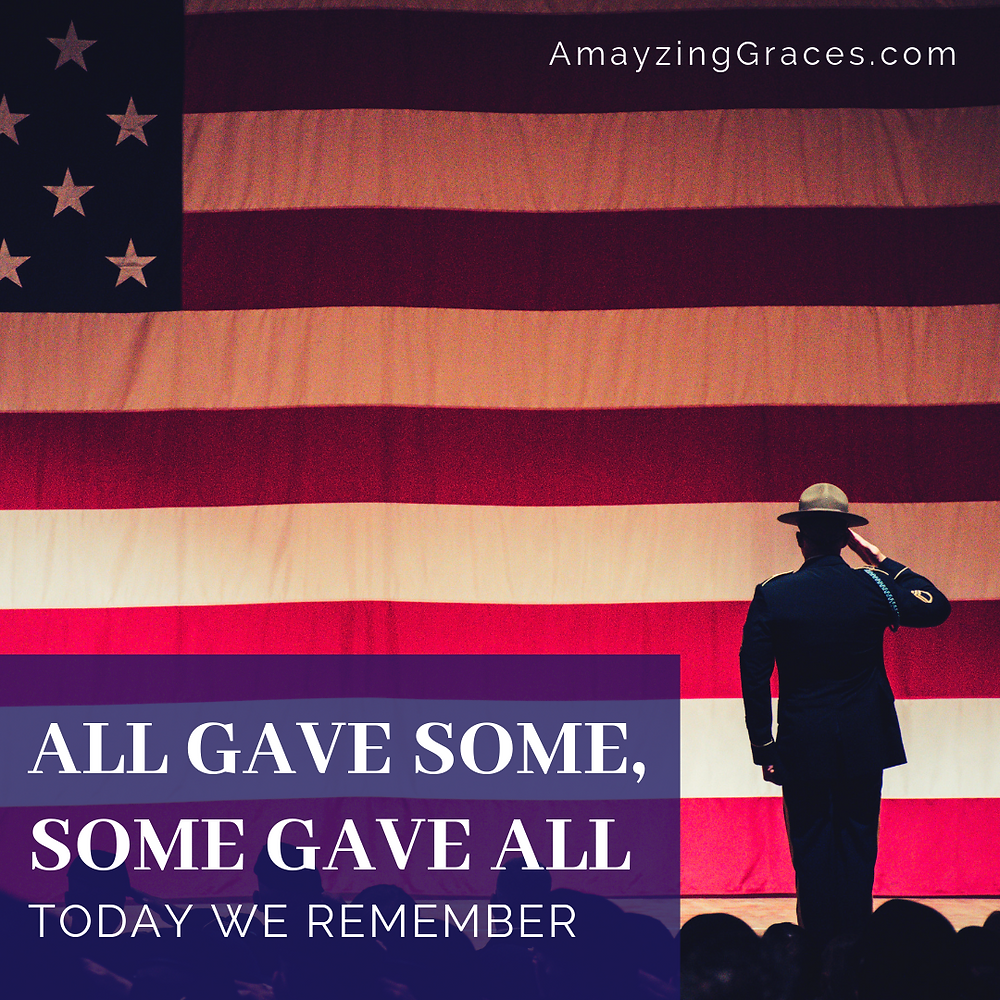 Memorial Day, All gave some, some gave all, Today we remember, Karen May, Amayzing Graces
