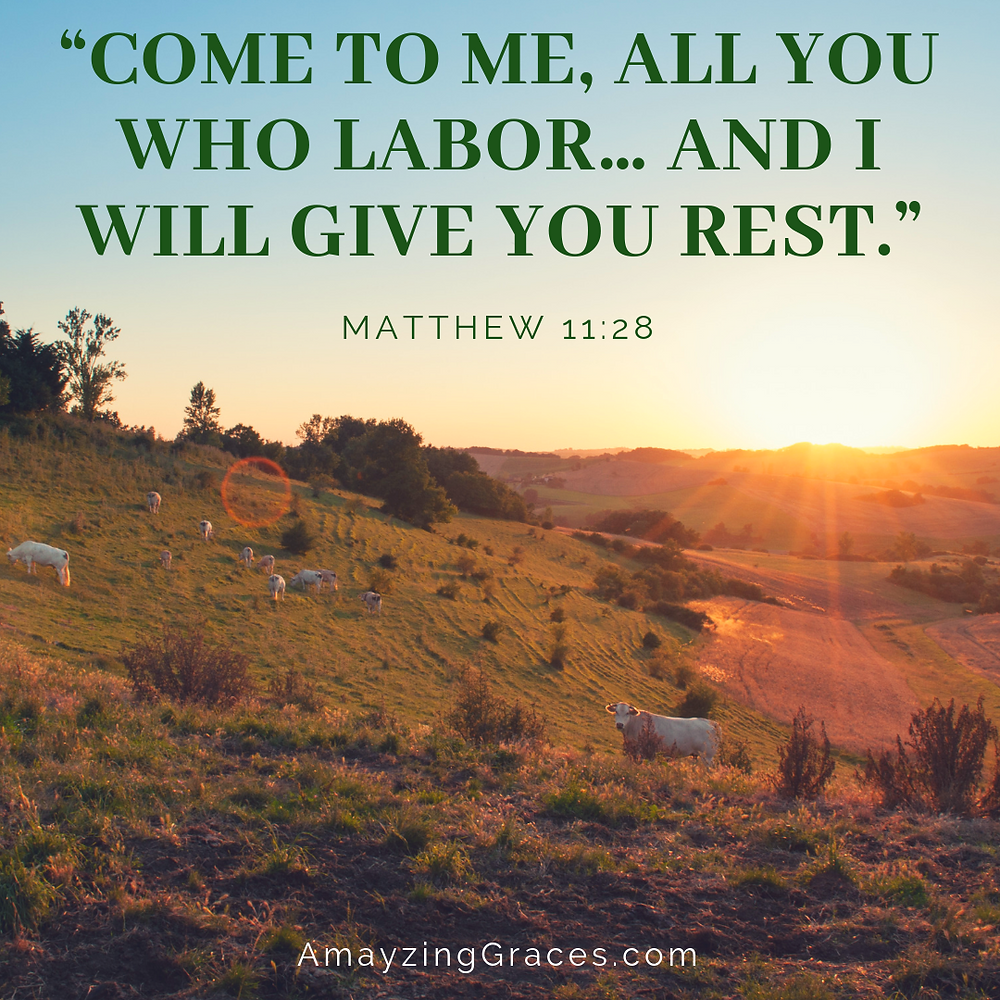 Come to me all you who labor ... and I will give you rest, Matthew 11:28, Karen May, Amayzing Graces