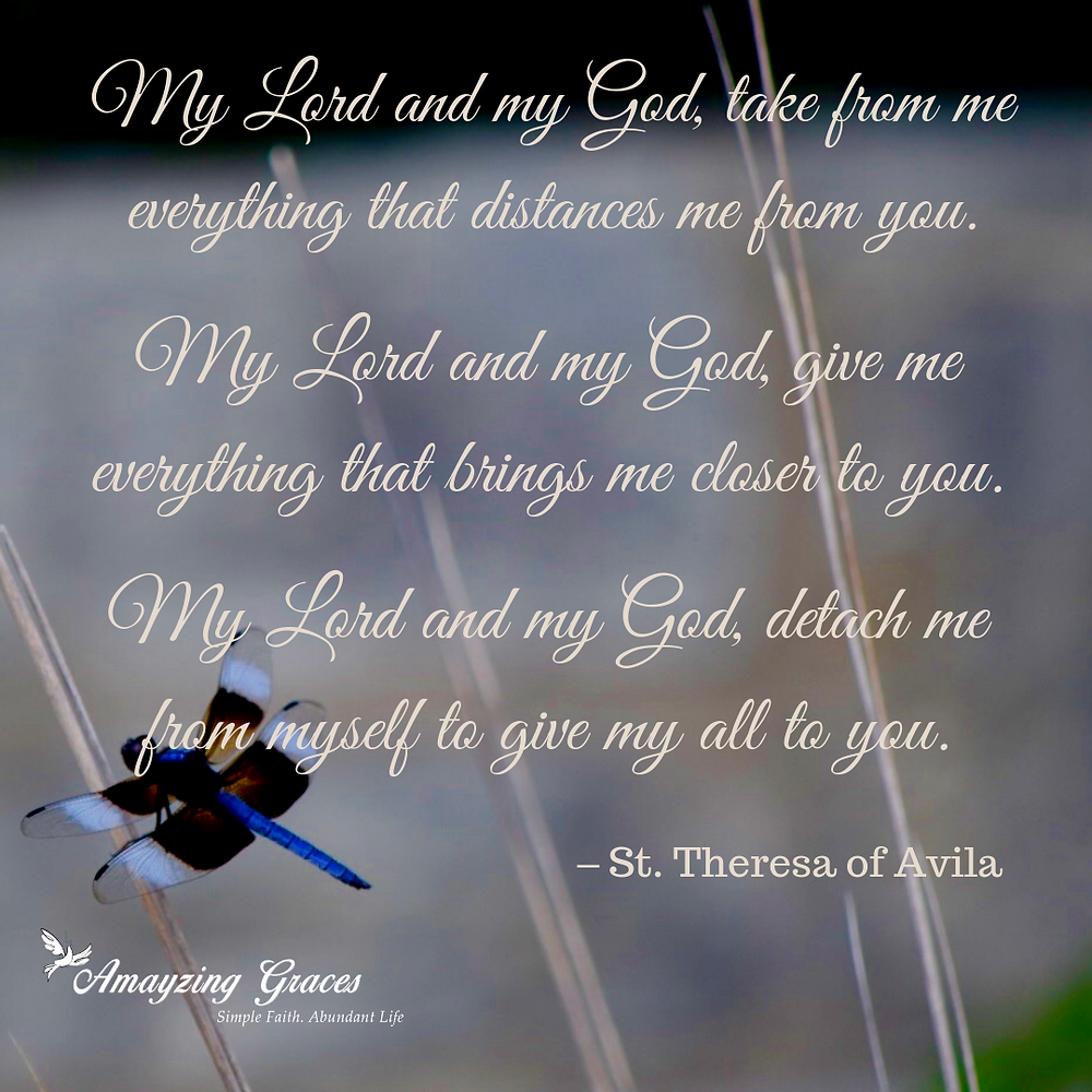 My Lord and my God, take from me everything that distance me from you. Karen May, Amayzing Graces
