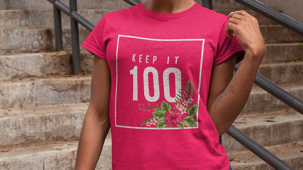 """""""Keep It 100"""" Ladies Tee For Real Ones"""