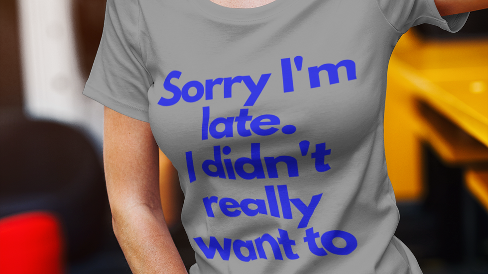 """Sorry I'm Late"" Empath Women's The Boyfriend 100% Soft Cotton T in 15 colors"