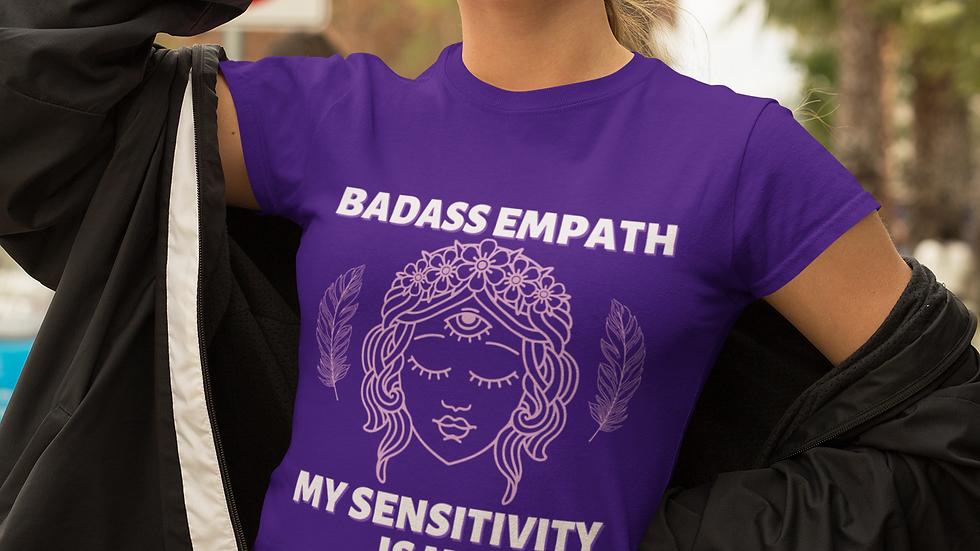 """""""Badass Empath My Sensitivity is My Superpower"""" Women's 100% Soft Cotton Tee"""