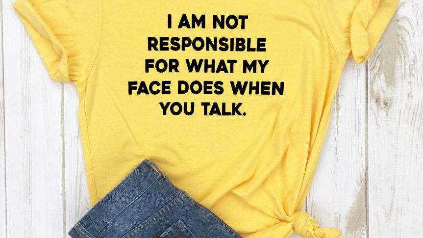 """I Am Not Responsible for What My Face Does  When You Talk""Womens Cotton T Shirt"