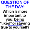 "Which is More Important: Being ""Liked"" or Staying True to Yourself?"