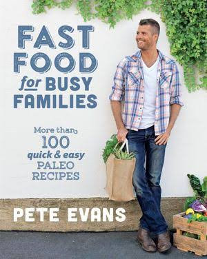 Pete Evans - Fast Foods For Busy Families