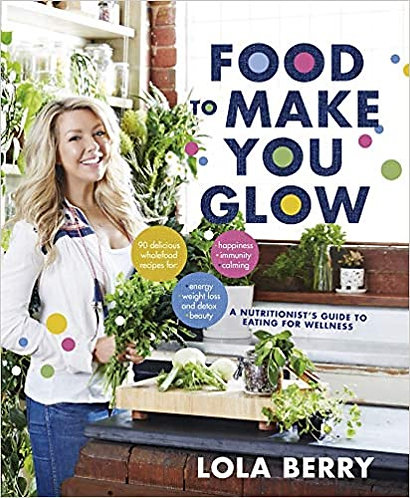 Lola Berry - Food To Make Your Glow