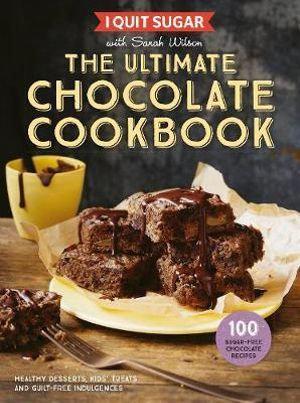 Sarah Wilson - I Quit Sugar Chocolate Cookbook