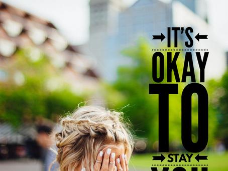 """It's Okay to Say, """"I am not Okay."""""""