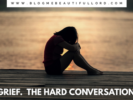 Grief.  The Hard Conversation!