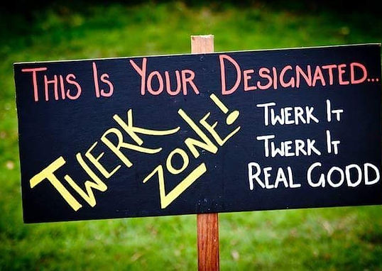 Sing at a wedding reading: This is your designated Twerk Zone. Twerk Zone. Twerk it, twerk it real g