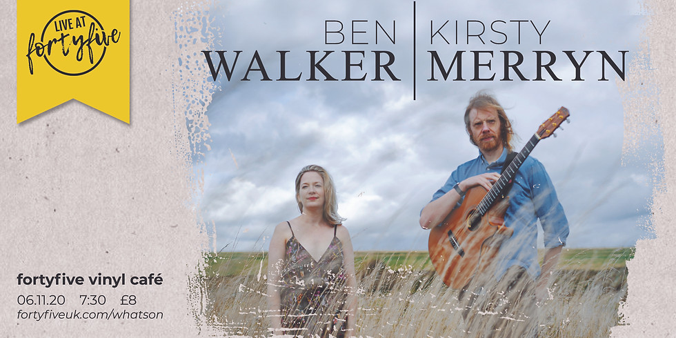 Ben Walker & Kirsty Merryn • Live At FortyFive