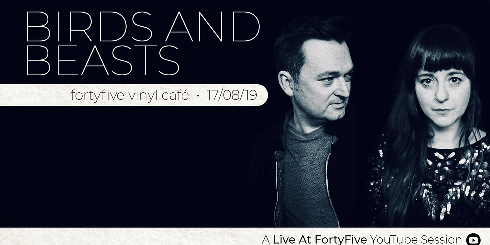 Live At FortyFive • Birds And Beasts + Supports