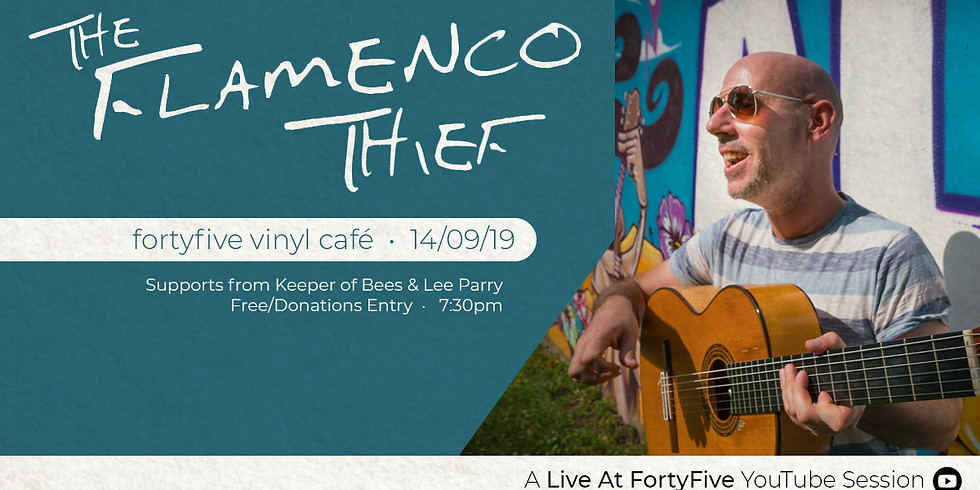 Live At FortyFive • The Flamenco Thief / Keeper Of Bees / Lee Parry
