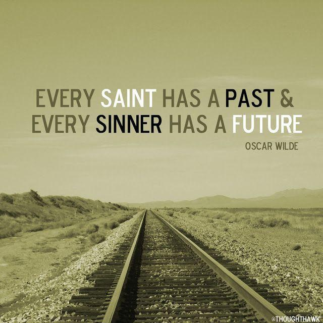 every-saint-has-a-past-and-every-sinner-has-a-future-quote-1
