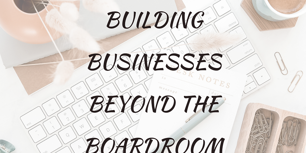 Building Businesses Beyond the Boardroom