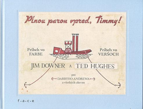 Jim Downer & Ted Hughes Plnou parou vpred, Timmy!