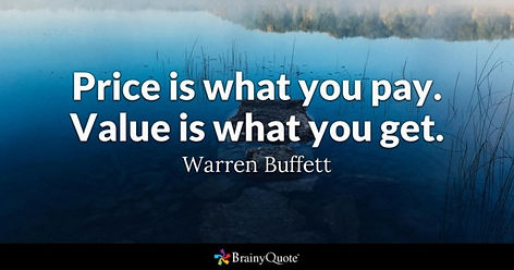 Price is what you pay. Value is what you get. Warrent Buffett