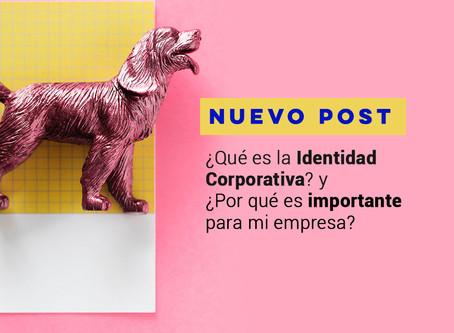 ¿Qué es la identidad Corporativa? ¿Porqué es importante para mi empresa?