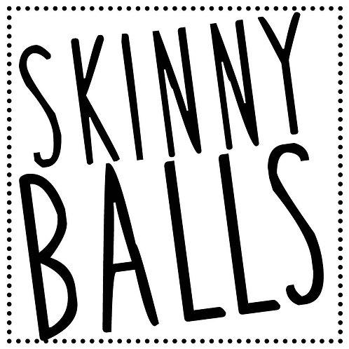 SKINNY BALLS