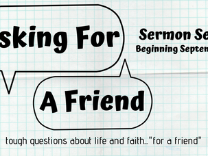 New Sermon Series-Asking For A Friend