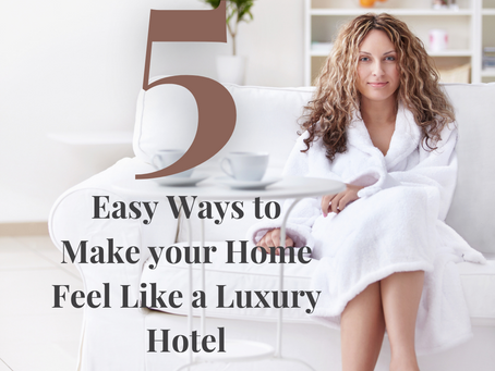 5 Easy Ways to Make Your Home Feel Like a Luxury Hotel