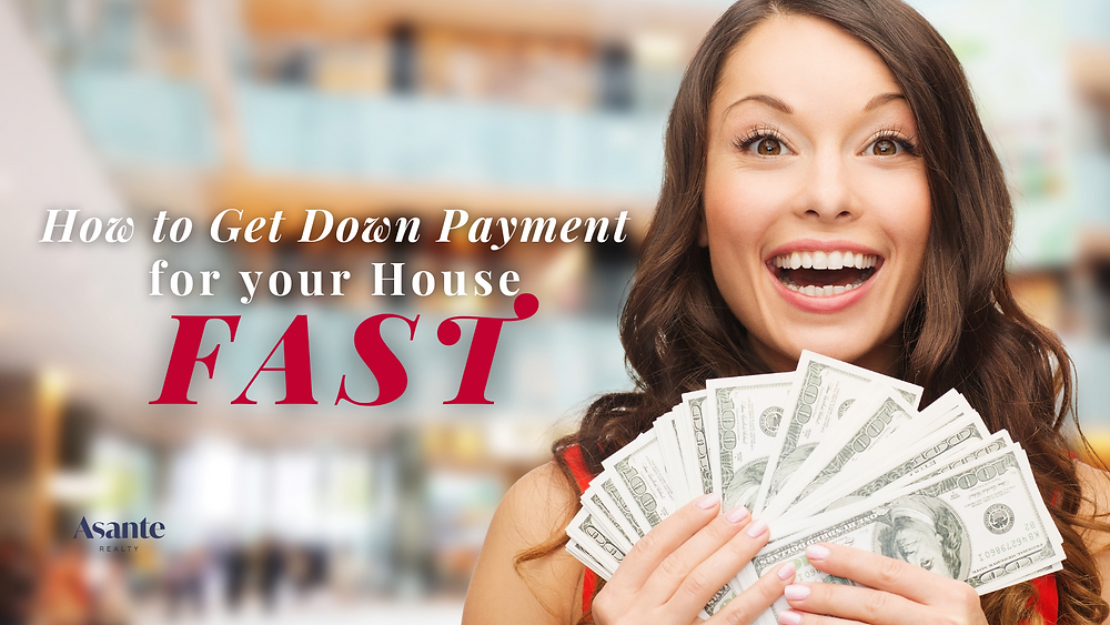 how to get down payment for your house fast