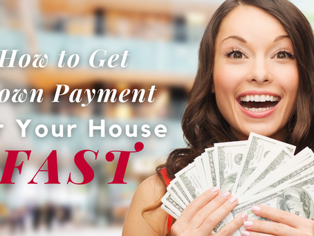 How to Get Down Payment for Your House Fast?